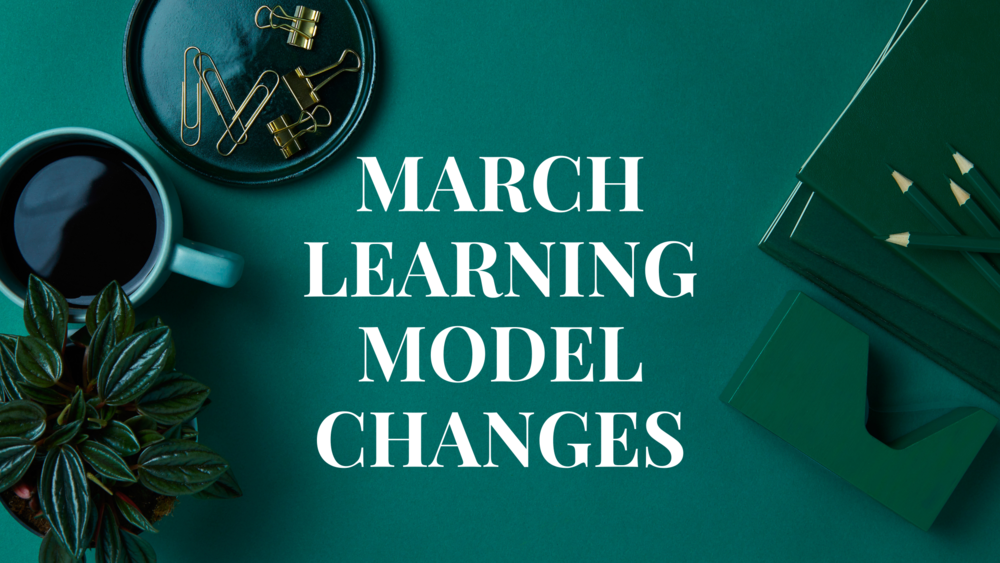 March Learning Model Changes  - Announced 2.19.21